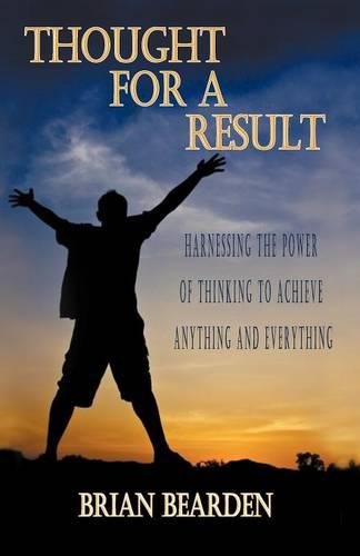 Thought for a Result: Harnessing the Power of Thinking to Achieve Anything and Everything (Paperback)
