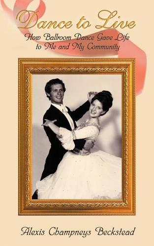 Dance to Live - How Ballroom Dance Gave Life to Me and My Community (Paperback)