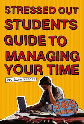 Stressed Out Students' Guide to Managing Your Time - Stressed Out Students (Paperback)