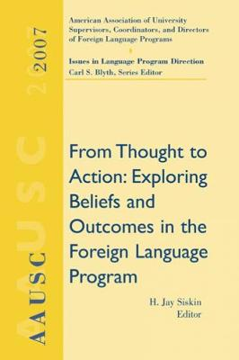 AAUSC 2007: From Thought to Action: Exploring Beliefs and Outcomes in the Foreign Language Program (Paperback)