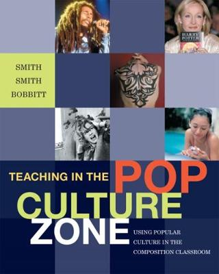 Teaching in the Pop Culture Zone: Using Popular Culture in the Composition Classroom (Paperback)