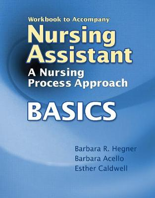 Workbook for Hegner/Acello/Caldwell's Nursing Assistant: A Nursing Process Approach - Basics (Paperback)