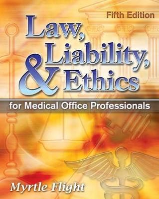 Law, Liability, and Ethics for Medical Office Professionals