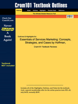 Studyguide for Essentials of Services Marketing: Concepts, Strategies, and Cases by Bateson, Hoffman &, ISBN 9780030288920 - Cram101 Textbook Outlines (Paperback)