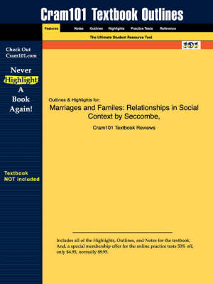 Studyguide for Marriages and Familes: Relationships in Social Context by Warner, Seccombe &, ISBN 9780534558819 - Cram101 Textbook Outlines (Paperback)