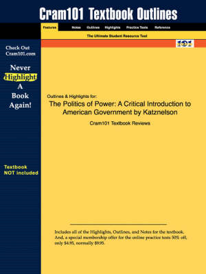 Studyguide for the Politics of Power: A Critical Introduction to American Government by Katznelson, ISBN 9780155016989 (Paperback)