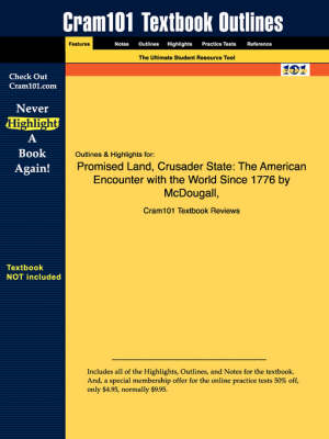 Studyguide for Promised Land, Crusader State: The American Encounter with the World Since 1776 by McDougall, ISBN 9780395901328 - Cram101 Textbook Outlines (Paperback)