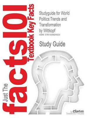 Studyguide for World Politics: Trends and Transformation by Wittkopf, ISBN 9780534574420 (Paperback)