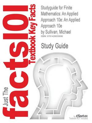 Studyguide for Finite Mathematics: An Applied Approach 10e: An Applied Approach 10e by Sullivan, Michael, ISBN 9780470128633 (Paperback)