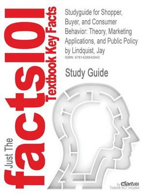 Studyguide for Shopper, Buyer, and Consumer Behavior: Theory, Marketing Applications, and Public Policy by Lindquist, Jay, ISBN 9781426630507 (Paperback)