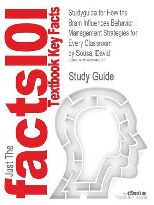 Studyguide for How the Brain Influences Behavior: Management Strategies for Every Classroom by Sousa, David, ISBN 9781412958691 (Paperback)