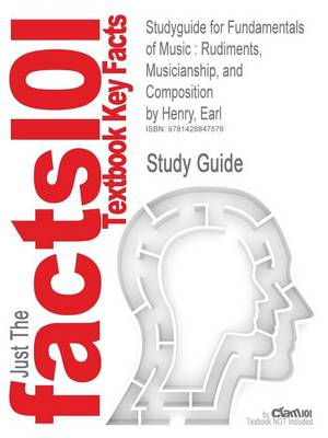 Studyguide for Fundamentals of Music: Rudiments, Musicianship, and Composition by Henry, Earl, ISBN 9780132448260 (Paperback)