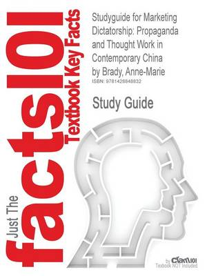 Studyguide for Marketing Dictatorship: Propaganda and Thought Work in Contemporary China by Brady, Anne-Marie, ISBN 9780742540576 (Paperback)