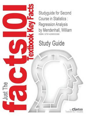 Studyguide for Second Course in Statistics: Regression Analysis by Mendenhall, William, ISBN 9780130223234 (Paperback)