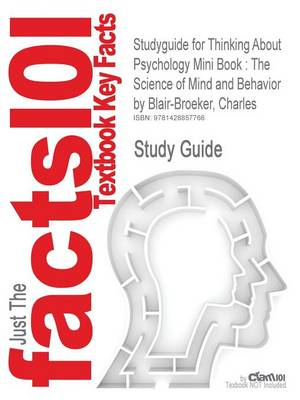 Studyguide for Thinking about Psychology Mini Book: The Science of Mind and Behavior by Blair-Broeker, Charles, ISBN 9781429206877 (Paperback)