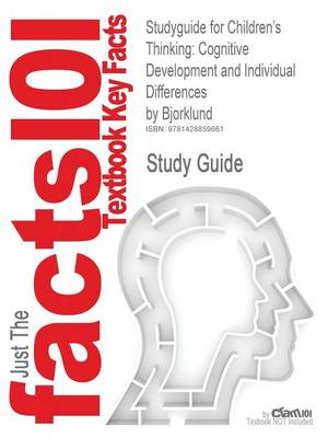 Studyguide for Children's Thinking: Cognitive Development and Individual Differences by Bjorklund, ISBN 9780534622459 (Paperback)