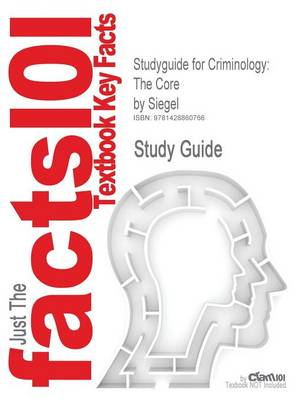 Studyguide for Criminology: The Core by Siegel, ISBN 9780495094777 (Paperback)