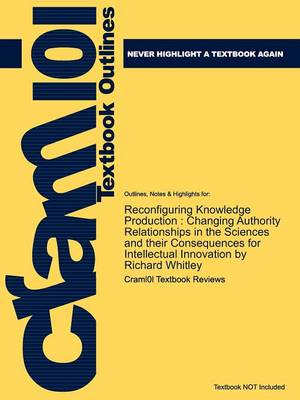 Studyguide for Reconfiguring Knowledge Production: Changing Authority Relationships in the Sciences and Their Consequences for Intellectual Innovation (Paperback)