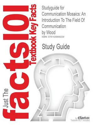 Studyguide for Communication Mosaics: An Introduction to the Field of Communication by Wood, ISBN 9780534646868 (Paperback)