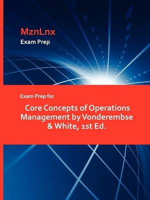Exam Prep for Core Concepts of Operations Management by Vonderembse & White, 1st Ed. (Paperback)