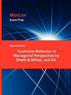 Exam Prep for Customer Behavior: A Managerial Perspective by Sheth & Mittal, 2nd Ed. (Paperback)