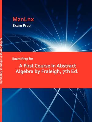 Exam Prep for a First Course in Abstract Algebra by Fraleigh, 7th Ed. (Paperback)