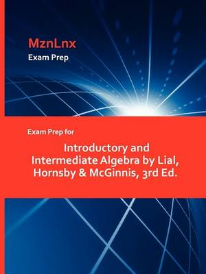 Exam Prep for Introductory and Intermediate Algebra by Lial, Hornsby & McGinnis, 3rd Ed. (Paperback)