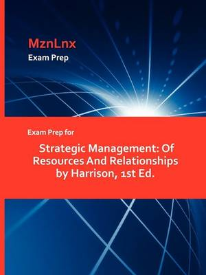 Exam Prep for Strategic Management: Of Resources and Relationships by Harrison, 1st Ed. (Paperback)