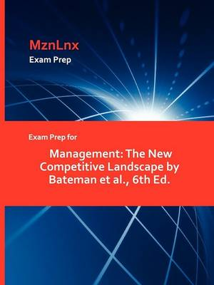 Exam Prep for Management: The New Competitive Landscape by Bateman et al., 6th Ed. (Paperback)