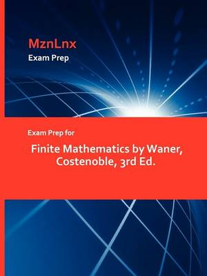 Exam Prep for Finite Mathematics by Waner, Costenoble, 3rd Ed. (Paperback)