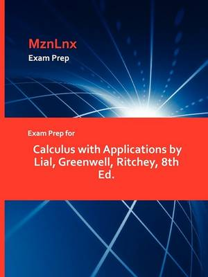 Exam Prep for Calculus with Applications by Lial, Greenwell, Ritchey, 8th Ed. (Paperback)