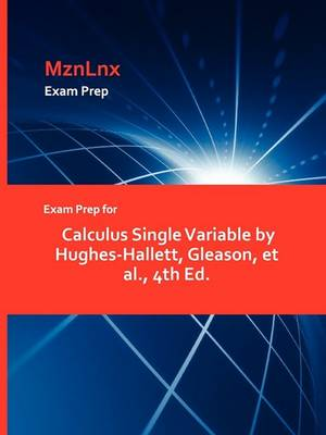 Exam Prep for Calculus Single Variable by Hughes-Hallett, Gleason, et al., 4th Ed. (Paperback)
