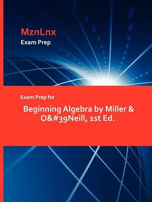 Exam Prep for Beginning Algebra by Miller & O&#39neill, 1st Ed. (Paperback)