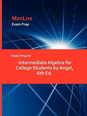 Exam Prep for Intermediate Algebra for College Students by Angel, 6th Ed. (Paperback)