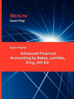 Exam Prep for Advanced Financial Accounting by Baker, Lembke, King, 6th Ed. (Paperback)