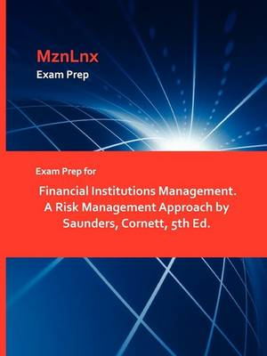 Exam Prep for Financial Institutions Management. a Risk Management Approach by Saunders, Cornett, 5th Ed. (Paperback)