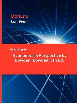 Exam Prep for Economics in Perspective by Bowden, Bowden, 7th Ed. (Paperback)