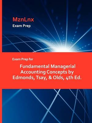 Exam Prep for Fundamental Managerial Accounting Concepts by Edmonds, Tsay, & Olds, 4th Ed. (Paperback)