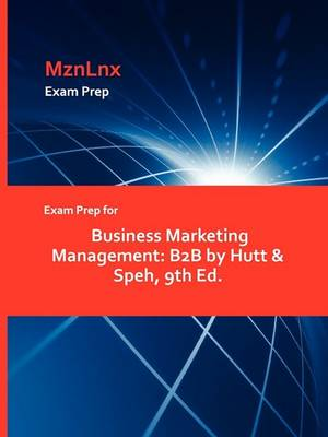 Exam Prep for Business Marketing Management: B2B by Hutt & Speh, 9th Ed. (Paperback)