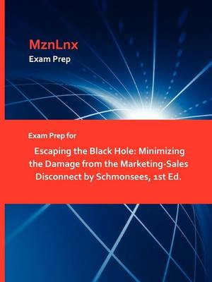 Exam Prep for Escaping the Black Hole: Minimizing the Damage from the Marketing-Sales Disconnect by Schmonsees, 1st Ed. (Paperback)
