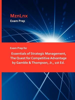 Exam Prep for Essentials of Strategic Management, the Quest for Competitive Advantage by Gamble & Thompson, JR., 1st Ed. (Paperback)