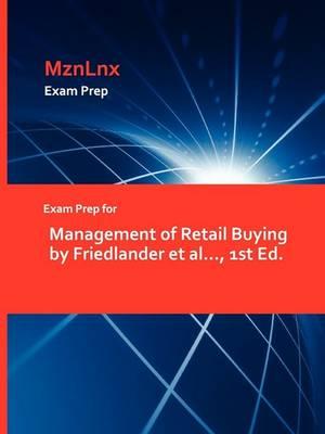 Exam Prep for Management of Retail Buying by Friedlander et al..., 1st Ed. (Paperback)