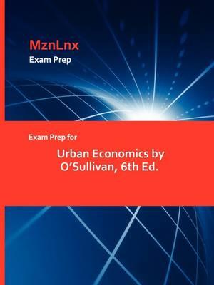 Exam Prep for Urban Economics by O'Sullivan, 6th Ed. (Paperback)