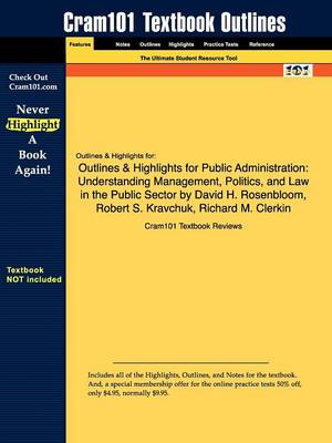 Outlines & Highlights for Public Administration: Understanding Management, Politics, and Law in the Public Sector by David H. Rosenbloom (Paperback)