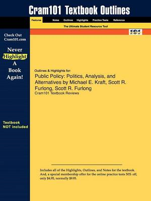 Outlines & Highlights for Public Policy: Politics, Analysis, and Alternatives by Michael E. Kraft, Scott R. Furlong (Paperback)