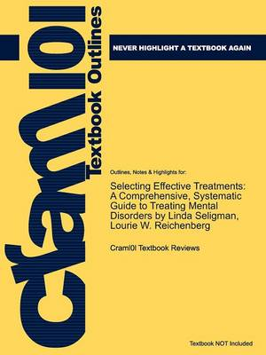 Studyguide for Selecting Effective Treatments: A Comprehensive, Systematic Guide to Treating Mental Disorders by Seligman, Linda, ISBN 9780787988685 (Paperback)