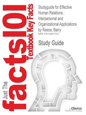 Studyguide for Effective Human Relations: Interpersonal and Organizational Applications by Reece, Barry, ISBN 9780538747509 (Paperback)