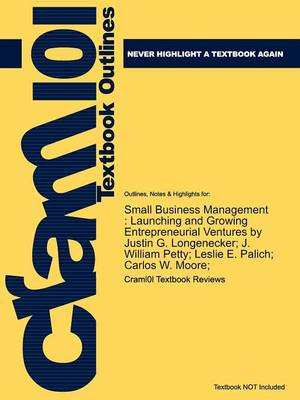 Studyguide for Small Business Management: Launching and Growing Entrepreneurial Ventures by Longenecker, Justin G., ISBN 9780324827835 (Paperback)