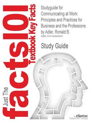 Studyguide for Communicating at Work: Principles and Practices for Business and the Professions by Adler, Ronald B., ISBN 9780073385174 (Paperback)