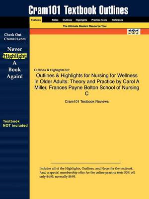 Outlines & Highlights for Nursing for Wellness in Older Adults: Theory and Practice by Carol a Miller, Frances Payne Bolton School of Nursing C (Paperback)